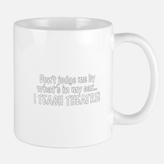 Don't judge...I teach theatre! Mug