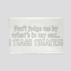 Don't judge...I teach theatre! Rectangle Magnet