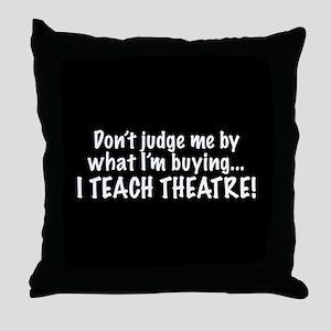 Don't judge...I teach theatre! Throw Pillow