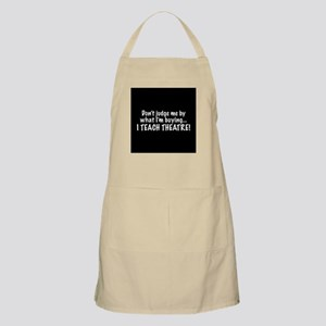 Don't judge...I teach theatre! Apron