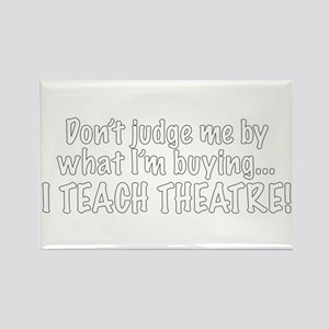 Don't judge...I teach theatre Rectangle Magnet
