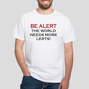 Be Alert, World Needs Lerts White T-Shirt