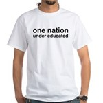 One Nation Under Educated White T-Shirt