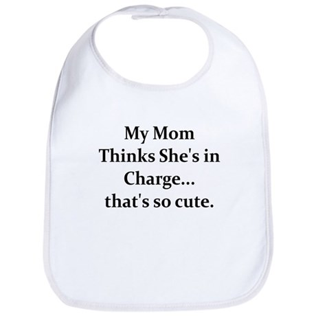 MY MOM THINKS SHE'S IN CHARGE Bib
