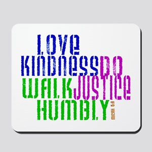 Love Kindness, Walk Gently, Do Justice Mousepad