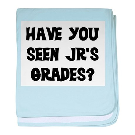 HAVE YOU SEEN JR'S GRADES? baby blanket