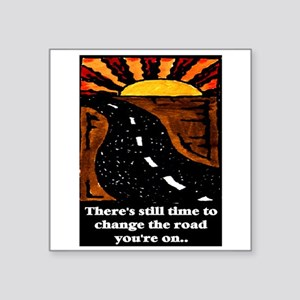 "THE ROAD YOU'RE ON.. Square Sticker 3"" x 3"""