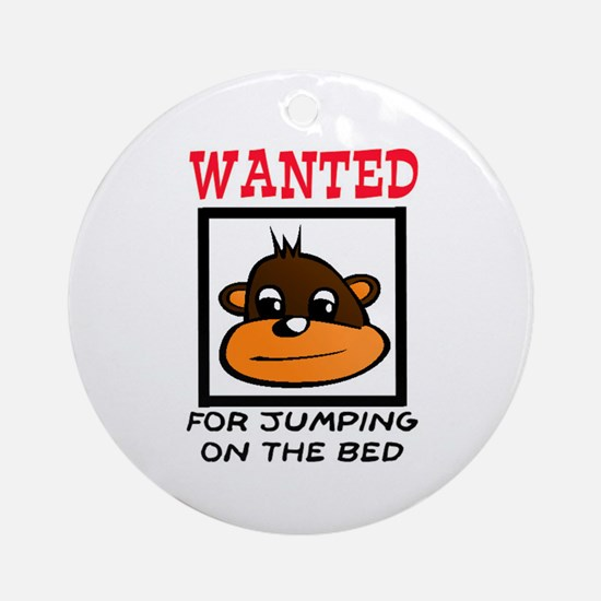 WANTED: JUMPING ON THE BED Ornament (Round)