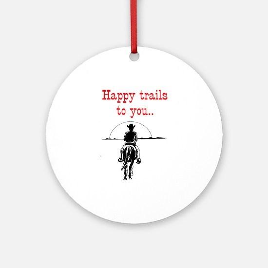 HAPPY TRAILS Ornament (Round)