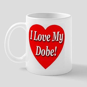 I Love My Dobe! Mug