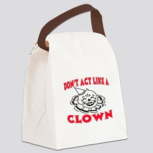 DON'T ACT LIKE A CLOWN Canvas Lunch Bag
