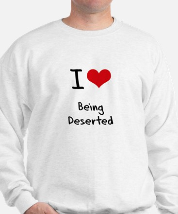 I Love Being Deserted Sweatshirt