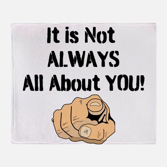 It Is Not ALWAYS All About You! Throw Blanket