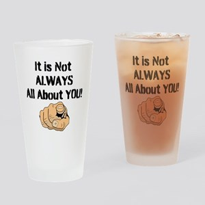 It Is Not ALWAYS All About You! Drinking Glass