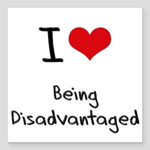 "I Love Being Disadvantaged Square Car Magnet 3"" x"