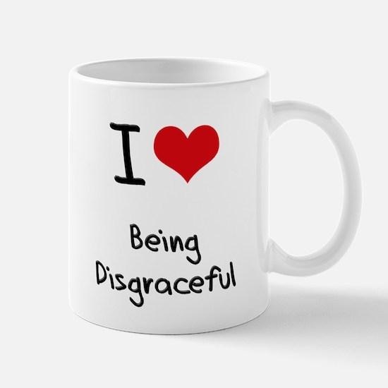 I Love Being Disgraceful Mug