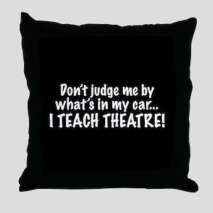 Don't judge me...I teach theatre Throw Pillow