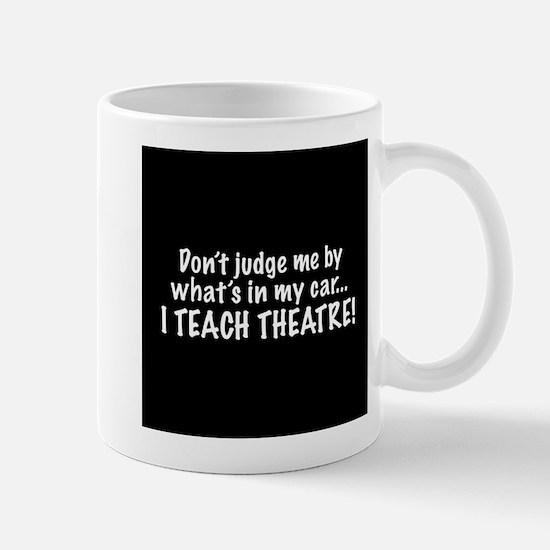 Don't judge me...I teach theatre Mug