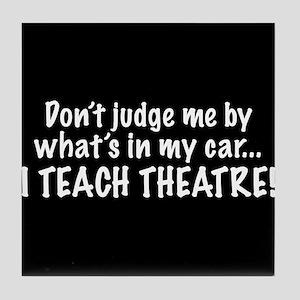 Don't judge me...I teach theatre Tile Coaster