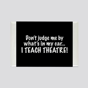 Don't judge me...I teach theatre Rectangle Magnet