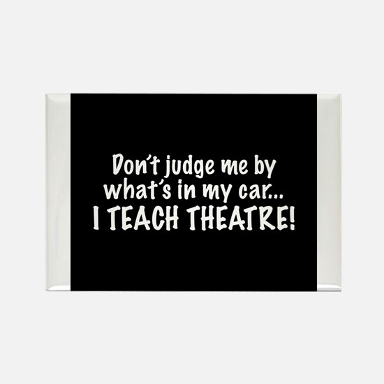 Don't judge me...I teach theatre Rectangle Magnet