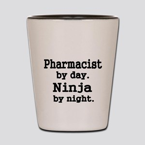 Pharmacist by day. Ninja by night. Shot Glass