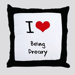 I Love Being Dreary Throw Pillow
