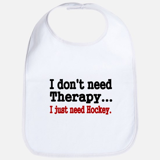 I dont need therapy. I just need Hockey. Bib