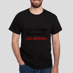 I dont need therapy. I just need Hockey. T-Shirt