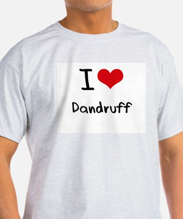 I Love Dandruff T-Shirt