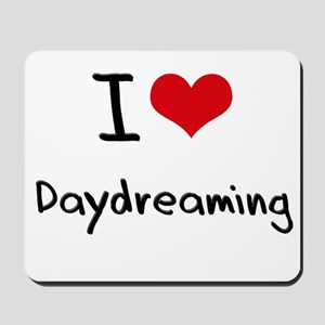 I Love Daydreaming Mousepad
