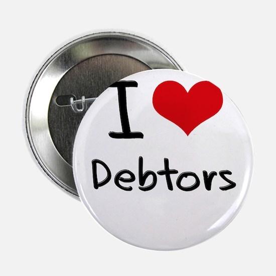 """I Love Debtors 2.25"""" Button"""