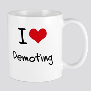 I Love Demoting Mug