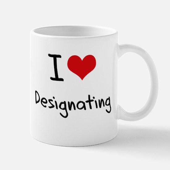 I Love Designating Mug