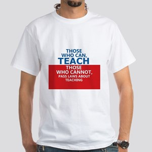 Those Who Can, Teach White T-Shirt