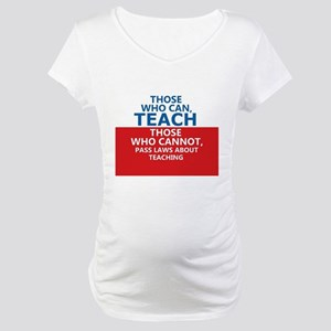 Those Who Can, Teach Maternity T-Shirt