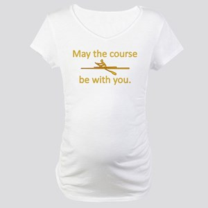 May the course be with you - ROWING Maternity T-Sh