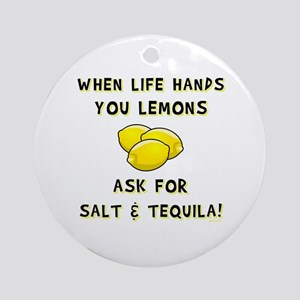 ASK FOR SALT AND TEQUILA! Ornament (Round)