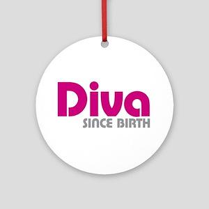 Diva Since Birth Ornament (Round)