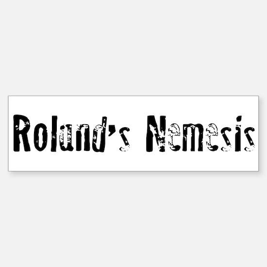 Roland's Nemesis Bumper Bumper Bumper Sticker