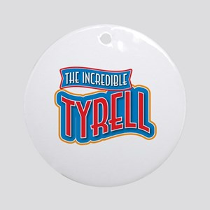 The Incredible Tyrell Ornament (Round)