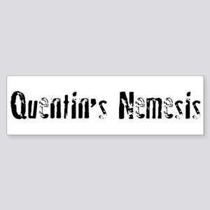 Quentin's Nemesis Bumper Sticker