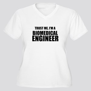 Trust Me, Im A Biomedical Engineer Plus Size T-Shi