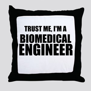 Trust Me, Im A Biomedical Engineer Throw Pillow