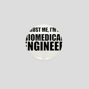 Trust Me, Im A Biomedical Engineer Mini Button
