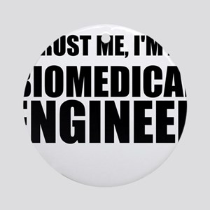 Trust Me, Im A Biomedical Engineer Ornament (Round
