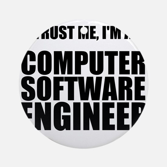 Trust Me, Im A Computer Software Engineer Ornament