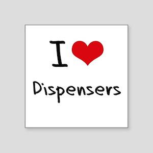 I Love Dispensers Sticker