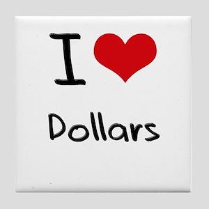 I Love Dollars Tile Coaster