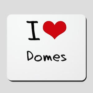 I Love Domes Mousepad